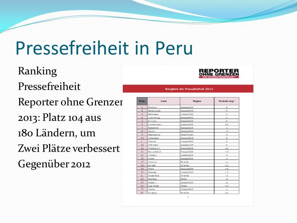 Pressefreiheit in Peru Ranking Pressefreiheit Reporter ohne Grenzen 2013: Platz 104 aus 180 Ländern, um Zwei Plätze verbessert Gegenüber 2012