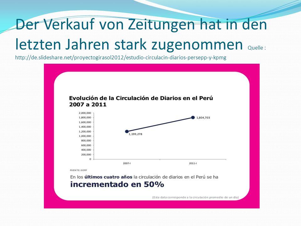 Der Verkauf von Zeitungen hat in den letzten Jahren stark zugenommen Quelle : http://de.slideshare.net/proyectogirasol2012/estudio-circulacin-diarios-