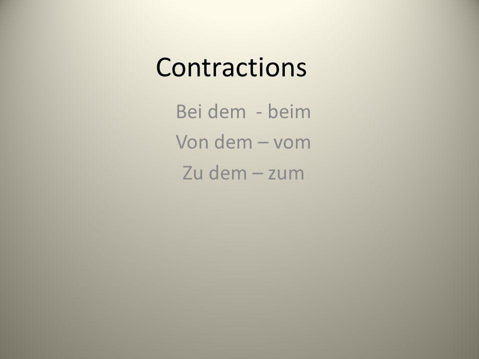 Contractions Bei dem - beim Von dem – vom Zu dem – zum