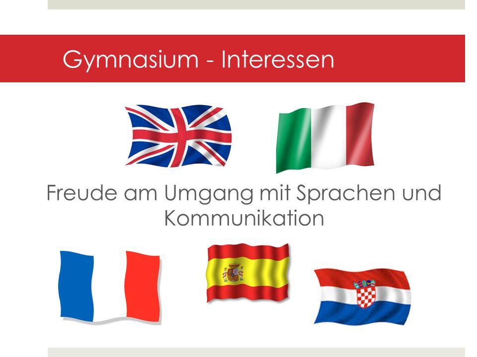 Gymnasium - Interessen Freude am Umgang mit Sprachen und Kommunikation
