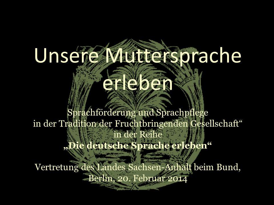 Unsere Muttersprache erleben Sprachförderung und Sprachpflege in der Tradition der Fruchtbringenden Gesellschaft in der Reihe Die deutsche Sprache erl