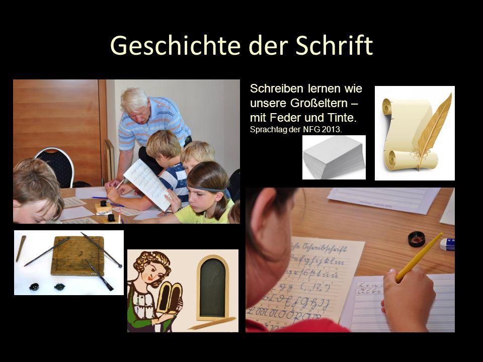 Geschichte der Schrift Schreiben lernen wie unsere Großeltern – mit Feder und Tinte. Sprachtag der NFG 2013.