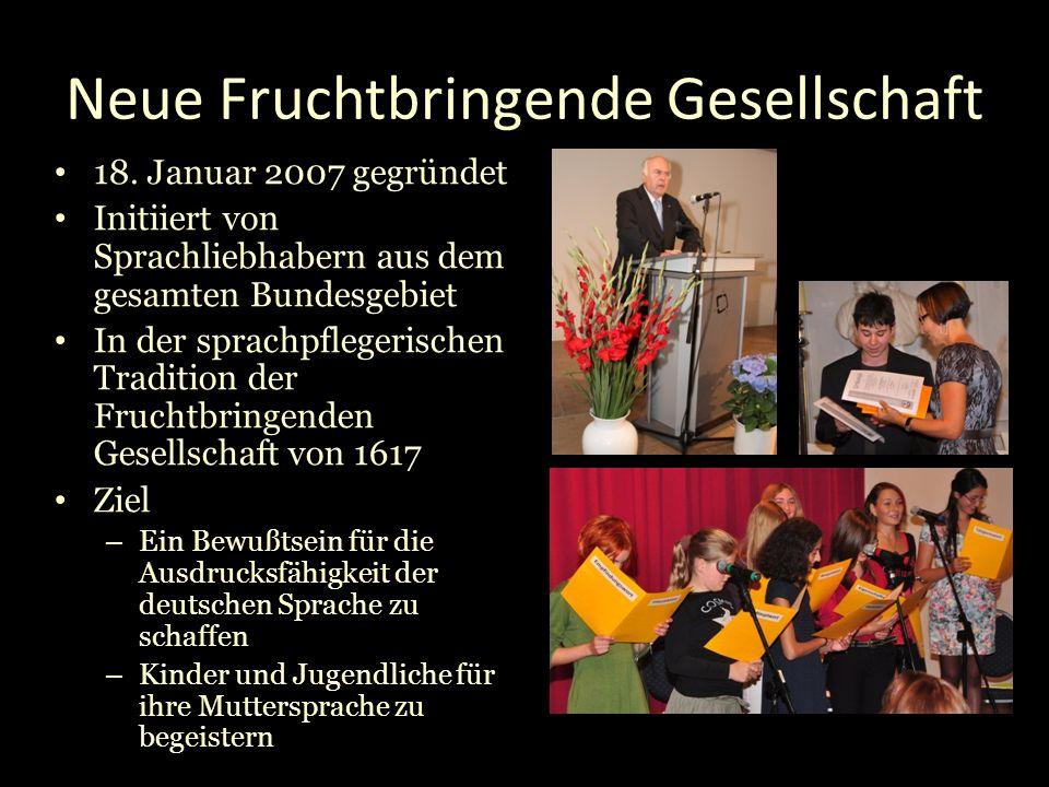 Neue Fruchtbringende Gesellschaft 18. Januar 2007 gegründet Initiiert von Sprachliebhabern aus dem gesamten Bundesgebiet In der sprachpflegerischen Tr