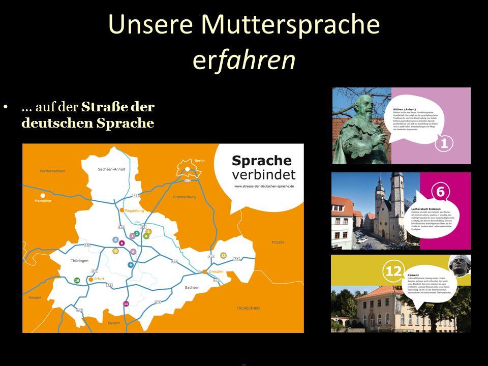 ++ … im Köthener Schloss, an dem Ort, an dem die erste und bedeutendste deutsche Sprachgesellschaft von Fürst Ludwig von Anhalt-Köthen ihren ersten Sitz hatte Die deutsche Sprache erleben in der Erlebniswelt Deutsche Sprache