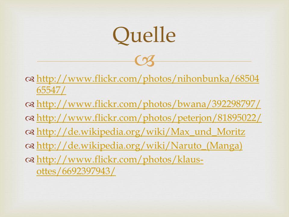 http://www.flickr.com/photos/nihonbunka/68504 65547/ http://www.flickr.com/photos/nihonbunka/68504 65547/ http://www.flickr.com/photos/bwana/392298797/ http://www.flickr.com/photos/peterjon/81895022/ http://de.wikipedia.org/wiki/Max_und_Moritz http://de.wikipedia.org/wiki/Naruto_(Manga) http://www.flickr.com/photos/klaus- ottes/6692397943/ http://www.flickr.com/photos/klaus- ottes/6692397943/ Quelle