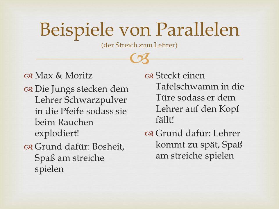 Beispiele von Parallelen (der Streich zum Lehrer) Max & Moritz Die Jungs stecken dem Lehrer Schwarzpulver in die Pfeife sodass sie beim Rauchen explodiert.