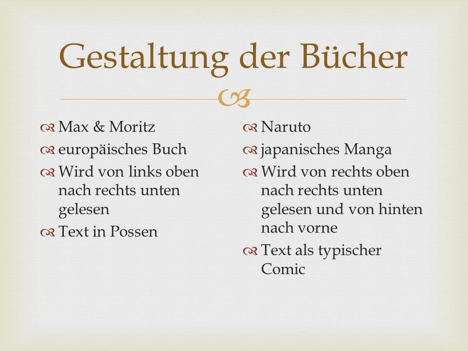 Gestaltung der Bücher Max & Moritz europäisches Buch Wird von links oben nach rechts unten gelesen Text in Possen Naruto japanisches Manga Wird von rechts oben nach rechts unten gelesen und von hinten nach vorne Text als typischer Comic