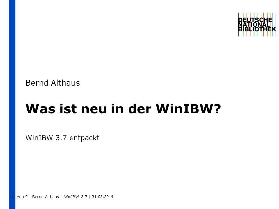 1 Was ist neu in der WinIBW? WinIBW 3.7 entpackt Bernd Althaus von 9 | Bernd Althaus | WinIBW 3.7 | 31.03.2014