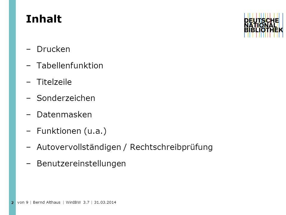 Inhalt –Drucken –Tabellenfunktion –Titelzeile –Sonderzeichen –Datenmasken –Funktionen (u.a.) –Autovervollständigen / Rechtschreibprüfung –Benutzereinstellungen 2 von 9 | Bernd Althaus | WinIBW 3.7 | 31.03.2014