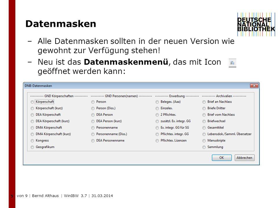 Datenmasken –Alle Datenmasken sollten in der neuen Version wie gewohnt zur Verfügung stehen! –Neu ist das Datenmaskenmenü, das mit Icon geöffnet werde
