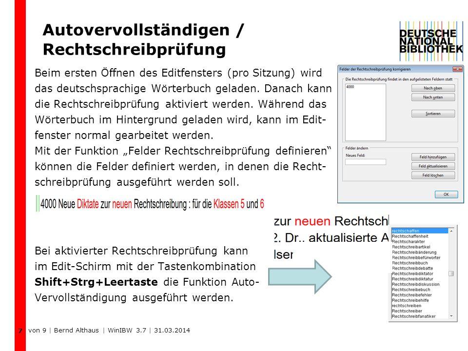 Autovervollständigen / Rechtschreibprüfung Beim ersten Öffnen des Editfensters (pro Sitzung) wird das deutschsprachige Wörterbuch geladen. Danach kann