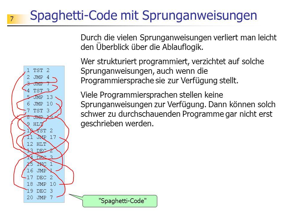 8 Ablaufkontrolle mit Kontrollanweisungen An Stelle von Sprunganweisungen benutzt man Kontrollstrukturen, um die Ablauflogik strukturiert zu beschreiben.