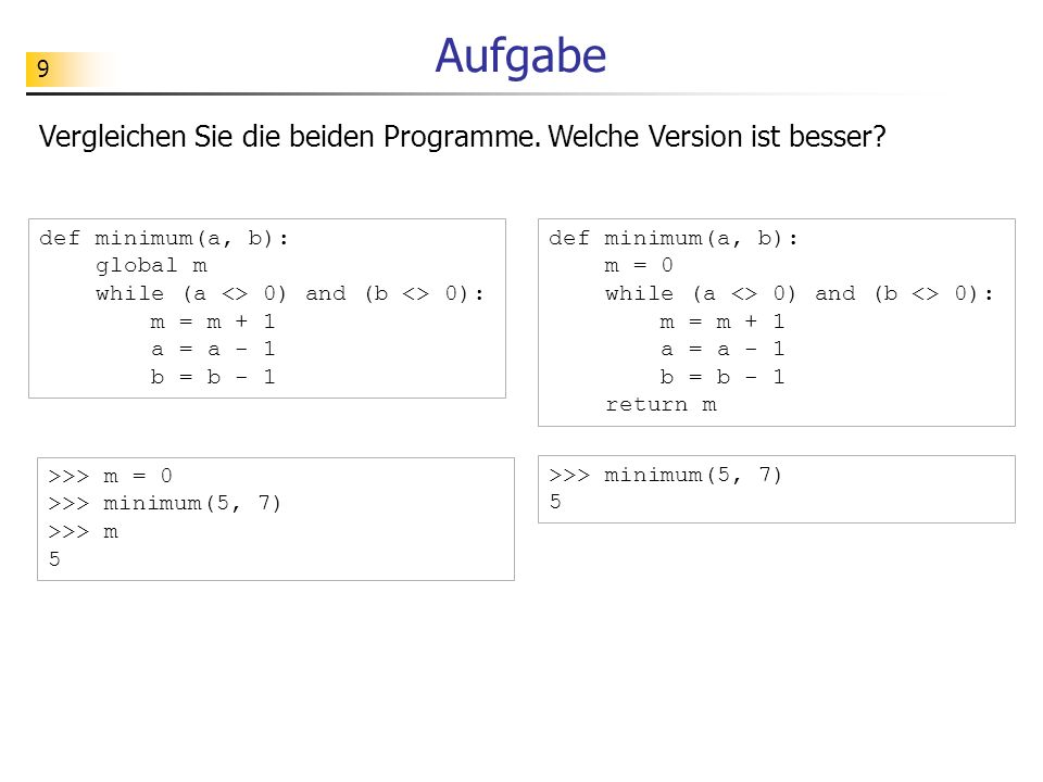 90 Lösungsvorschlag def VariablenWert(bezeichner, zustand): if len(zustand) == 0: return ? else: if bezeichner == zustand[0][0]: return zustand[0][1] else: return VariablenWert(bezeichner, zustand[1:]) def NeuerZustand(bezeichner, wert, zustand): if len(zustand) == 0: return [(bezeichner, wert)] else: if bezeichner == zustand[0][0]: return [(bezeichner, wert)] + zustand[1:] else: return [zustand[0]] + NeuerZustand(bezeichner, wert, zustand[1:])