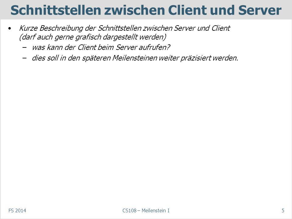 FS 2014CS108 – Meilenstein I5 Schnittstellen zwischen Client und Server Kurze Beschreibung der Schnittstellen zwischen Server und Client (darf auch ge