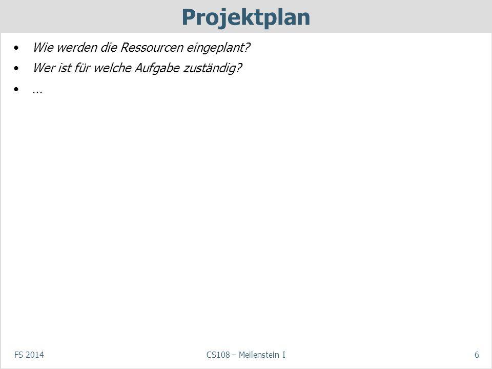 FS 2014CS108 – Meilenstein I6 Projektplan Wie werden die Ressourcen eingeplant? Wer ist für welche Aufgabe zuständig?...