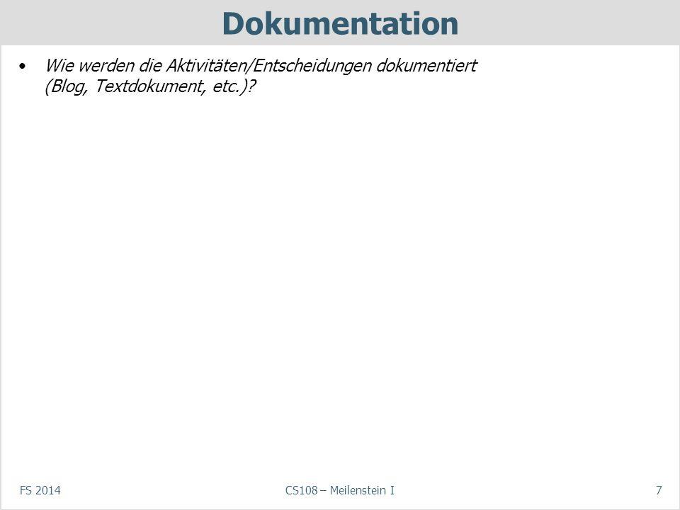 FS 2014CS108 – Meilenstein I7 Dokumentation Wie werden die Aktivitäten/Entscheidungen dokumentiert (Blog, Textdokument, etc.)?