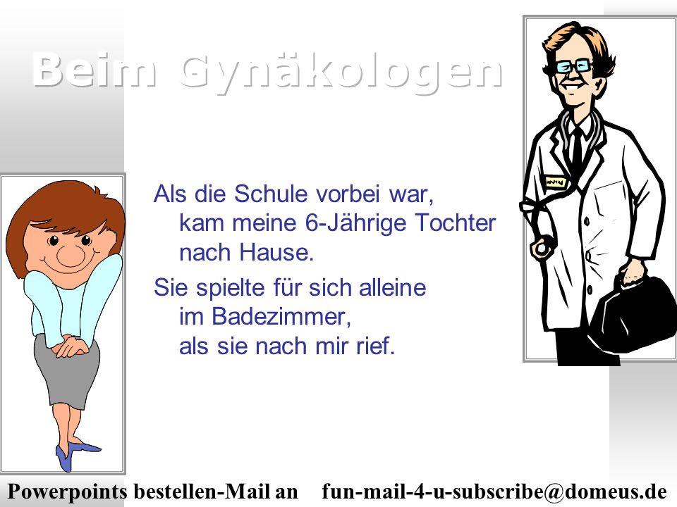 Powerpoints bestellen-Mail an fun-mail-4-u-subscribe@domeus.de ENDE Mama, wo ist mein Waschlappen.