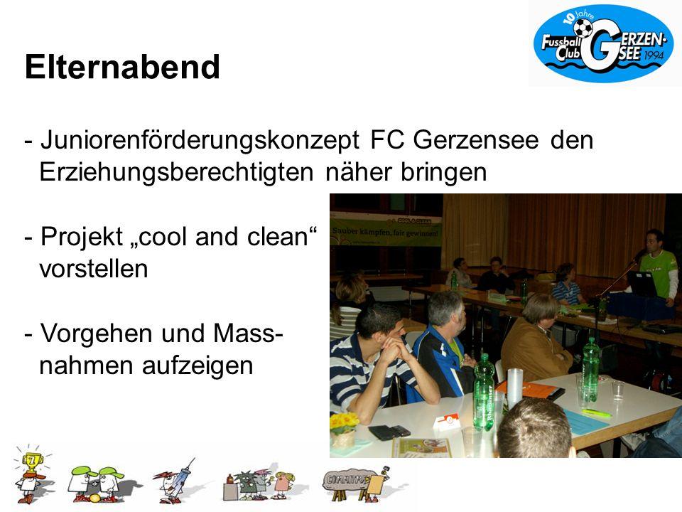 Elternabend - Juniorenförderungskonzept FC Gerzensee den Erziehungsberechtigten näher bringen - Projekt cool and clean vorstellen - Vorgehen und Mass- nahmen aufzeigen