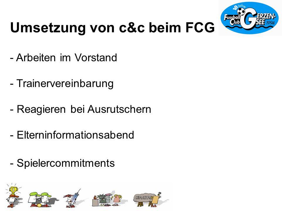 Umsetzung von c&c beim FCG - Trainervereinbarung - Elterninformationsabend - Reagieren bei Ausrutschern - Arbeiten im Vorstand - Spielercommitments
