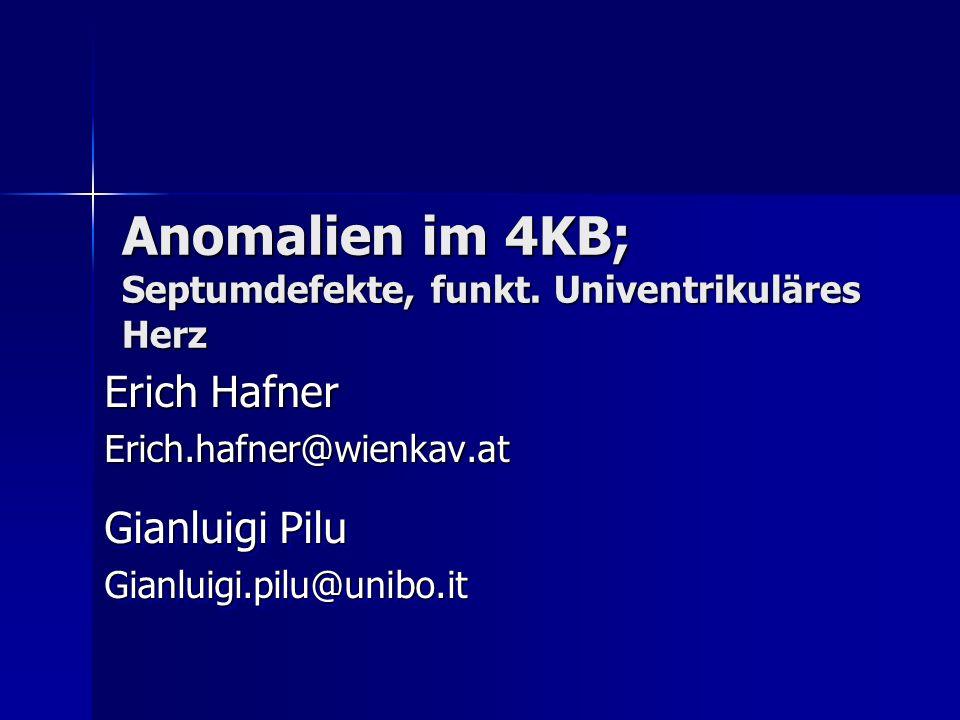 Anomalien im 4KB; Septumdefekte, funkt. Univentrikuläres Herz Erich Hafner Erich.hafner@wienkav.at Gianluigi Pilu Gianluigi.pilu@unibo.it Gianluigi.pi