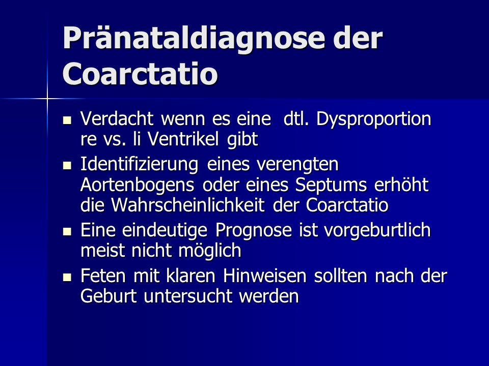 Pränataldiagnose der Coarctatio Verdacht wenn es eine dtl. Dysproportion re vs. li Ventrikel gibt Verdacht wenn es eine dtl. Dysproportion re vs. li V