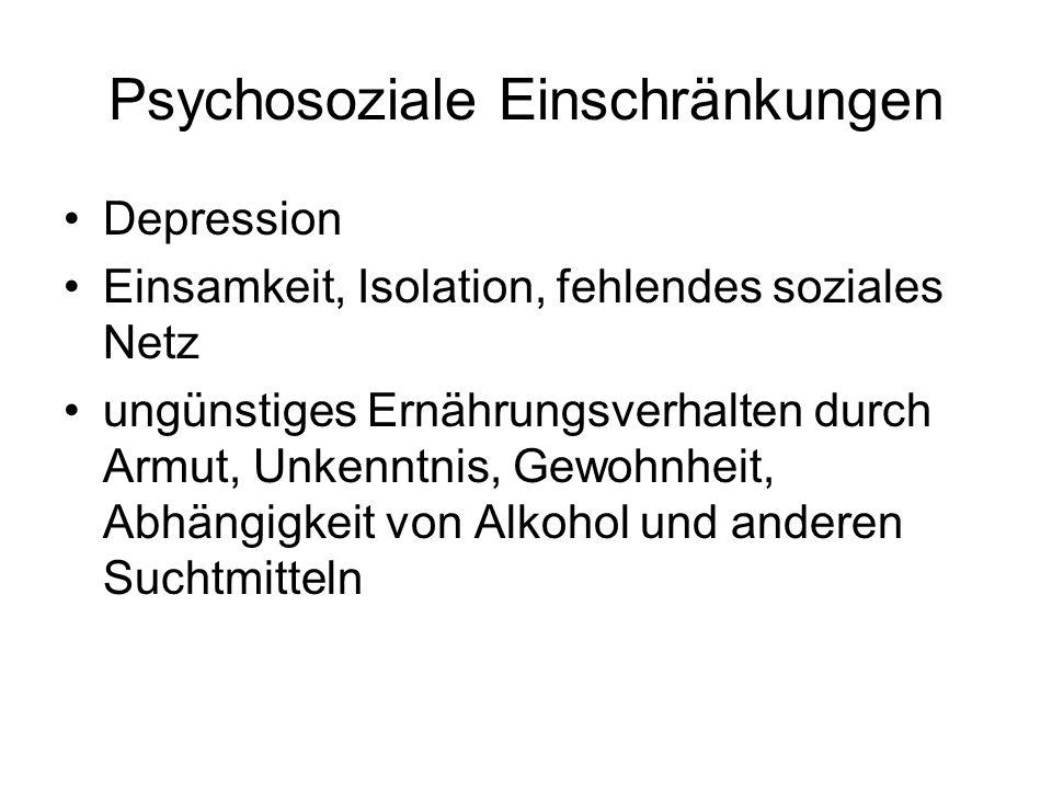 Psychosoziale Einschränkungen Depression Einsamkeit, Isolation, fehlendes soziales Netz ungünstiges Ernährungsverhalten durch Armut, Unkenntnis, Gewoh