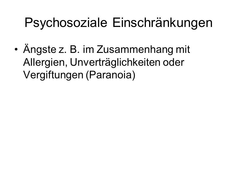 Psychosoziale Einschränkungen Ängste z. B. im Zusammenhang mit Allergien, Unverträglichkeiten oder Vergiftungen (Paranoia)