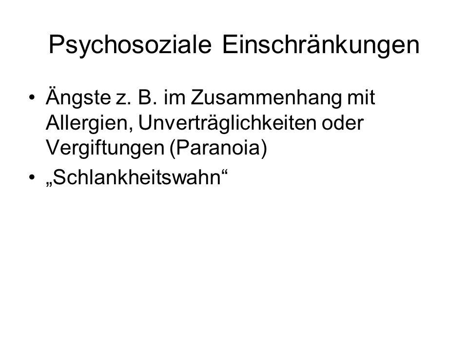 Psychosoziale Einschränkungen Ängste z. B. im Zusammenhang mit Allergien, Unverträglichkeiten oder Vergiftungen (Paranoia) Schlankheitswahn
