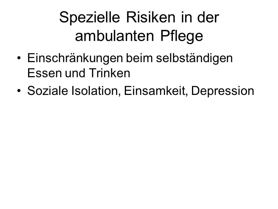 Spezielle Risiken in der ambulanten Pflege Einschränkungen beim selbständigen Essen und Trinken Soziale Isolation, Einsamkeit, Depression