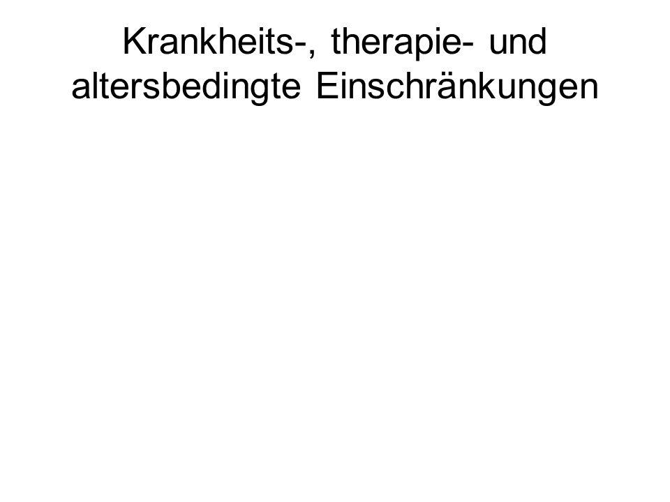 Krankheits-, therapie- und altersbedingte Einschränkungen