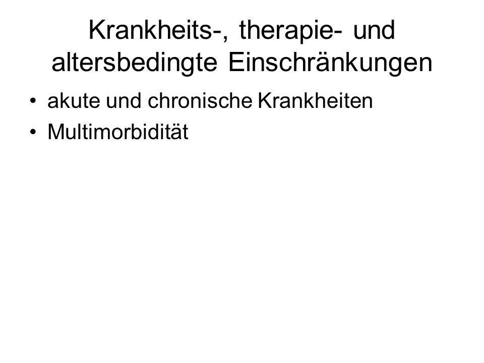 Krankheits-, therapie- und altersbedingte Einschränkungen akute und chronische Krankheiten Multimorbidität