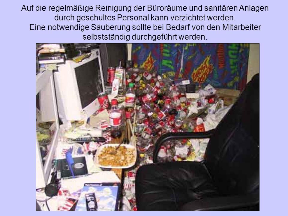 Auf die regelmäßige Reinigung der Büroräume und sanitären Anlagen durch geschultes Personal kann verzichtet werden.