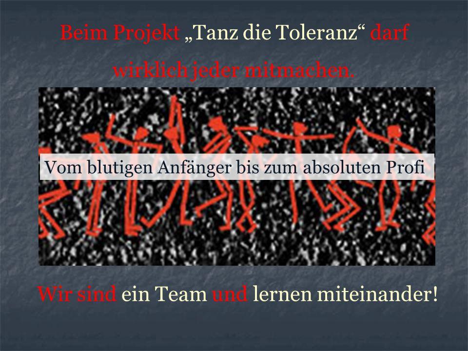 Vom blutigen Anfänger bis zum absoluten Profi Beim Projekt Tanz die Toleranz darf wirklich jeder mitmachen.