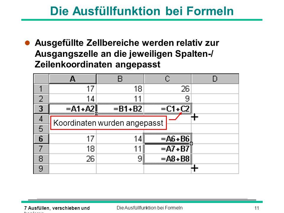 117 Ausfüllen, verschieben und kopieren Die Ausfüllfunktion bei Formeln l Ausgefüllte Zellbereiche werden relativ zur Ausgangszelle an die jeweiligen