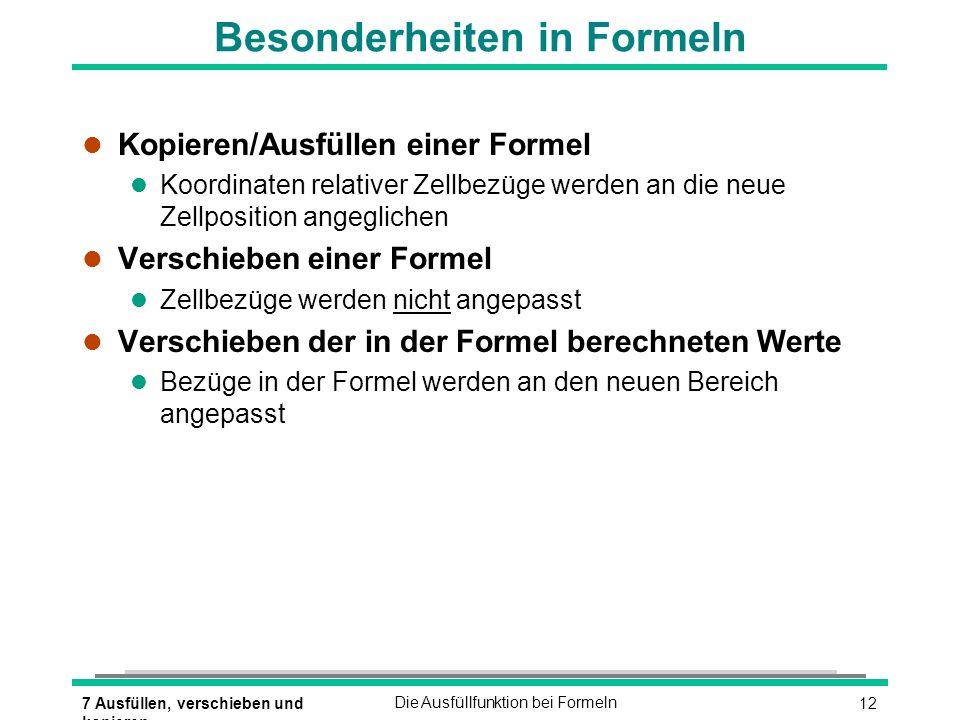 127 Ausfüllen, verschieben und kopieren Die Ausfüllfunktion bei Formeln Besonderheiten in Formeln l Kopieren/Ausfüllen einer Formel l Koordinaten rela