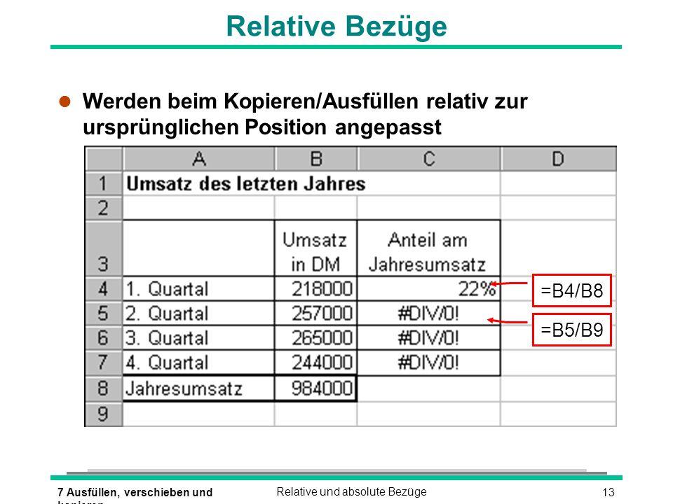 137 Ausfüllen, verschieben und kopieren Relative und absolute Bezüge Relative Bezüge l Werden beim Kopieren/Ausfüllen relativ zur ursprünglichen Posit