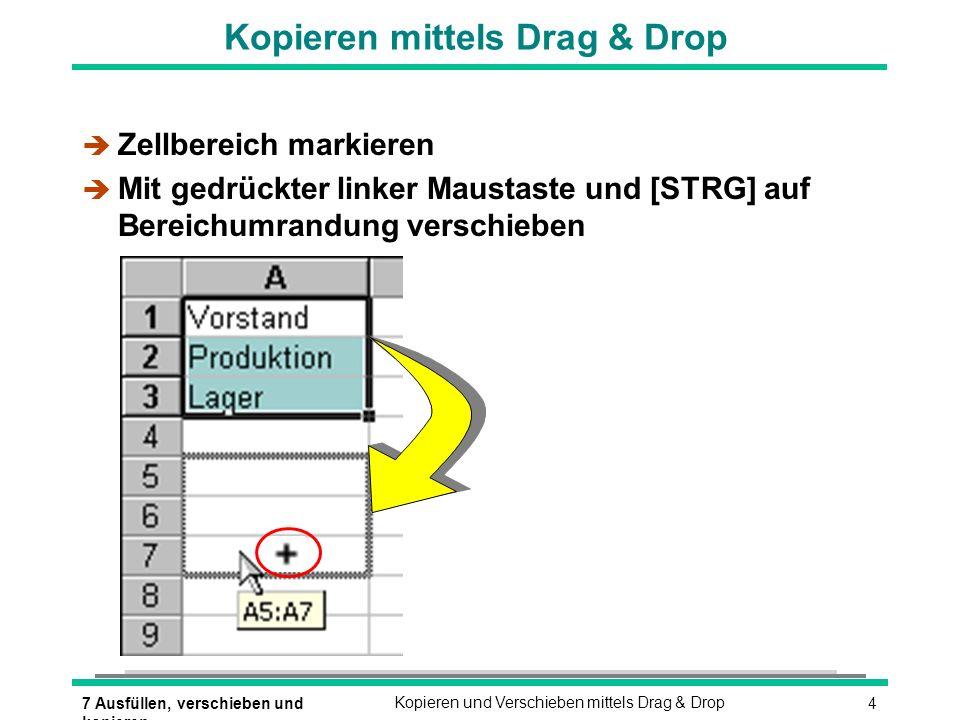 57 Ausfüllen, verschieben und kopieren Kopieren und Verschieben mittels Drag & Drop Anordnung einer Tabelle verändern è Zellbereich markieren Mit gedrückter linker Maustaste und (ª_UMSCHALTEN) auf Bereichumrandung verschieben