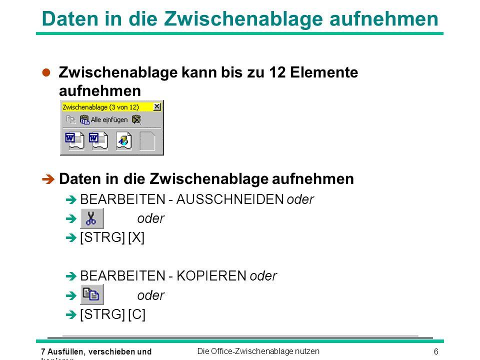 67 Ausfüllen, verschieben und kopieren Die Office-Zwischenablage nutzen Daten in die Zwischenablage aufnehmen l Zwischenablage kann bis zu 12 Elemente