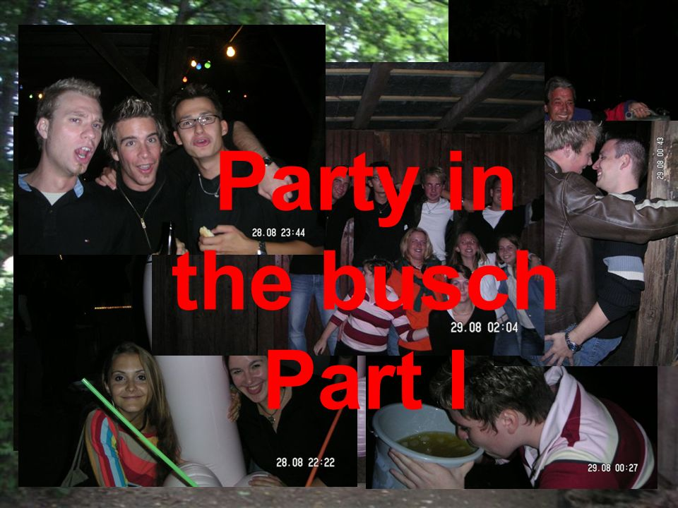 Do you remember 28.08.2004? No??? LOOK!!! Party in the busch Part I