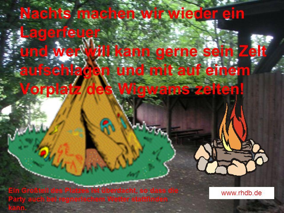Nachts machen wir wieder ein Lagerfeuer und wer will kann gerne sein Zelt aufschlagen und mit auf einem Vorplatz des Wigwams zelten! www.rhdb.de Ein G