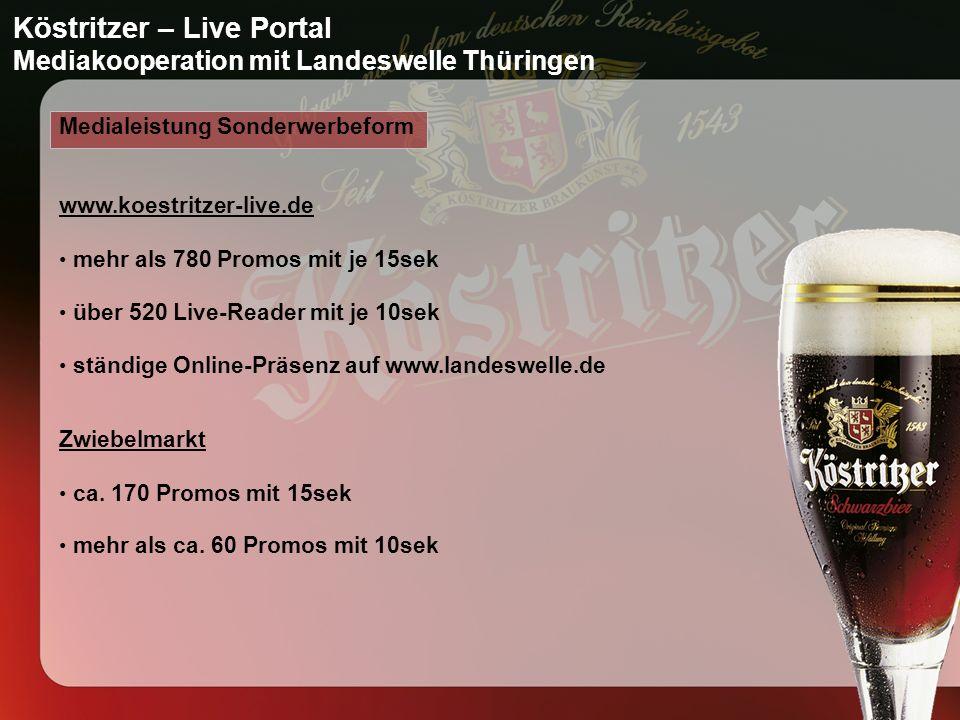 Köstritzer – Live Portal Mediakooperation mit Landeswelle Thüringen Medialeistung Sonderwerbeform mehr als 780 Promos mit je 15sek über 520 Live-Reader mit je 10sek www.koestritzer-live.de ständige Online-Präsenz auf www.landeswelle.de Zwiebelmarkt ca.