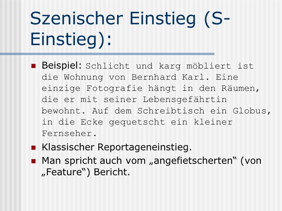 Szenischer Einstieg (S- Einstieg): Beispiel: Schlicht und karg möbliert ist die Wohnung von Bernhard Karl. Eine einzige Fotografie hängt in den Räumen