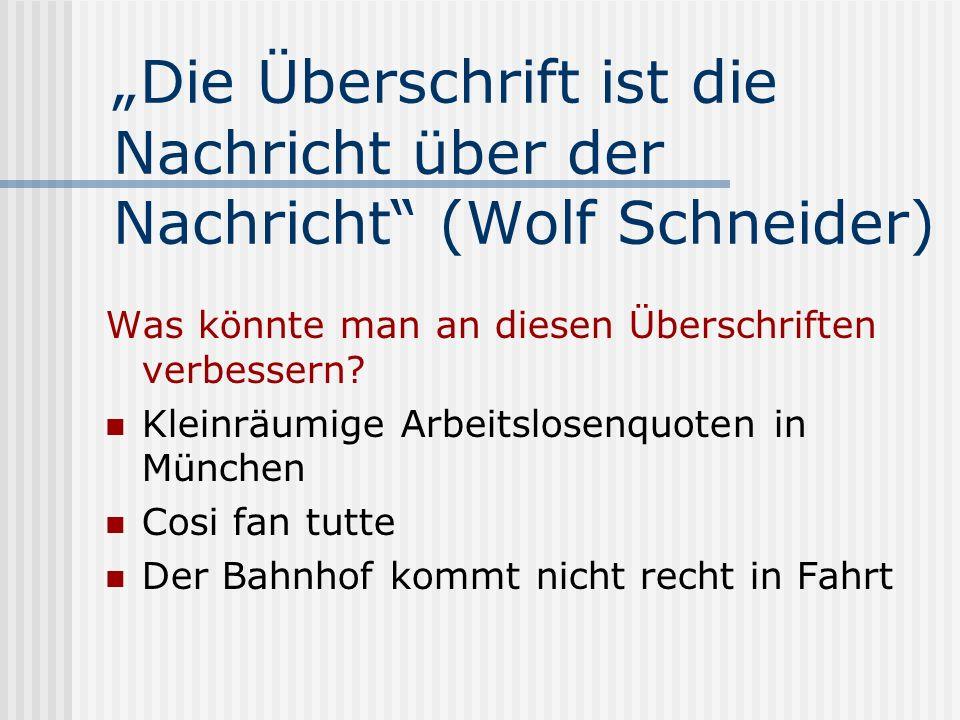 Die Überschrift ist die Nachricht über der Nachricht (Wolf Schneider) Was könnte man an diesen Überschriften verbessern? Kleinräumige Arbeitslosenquot