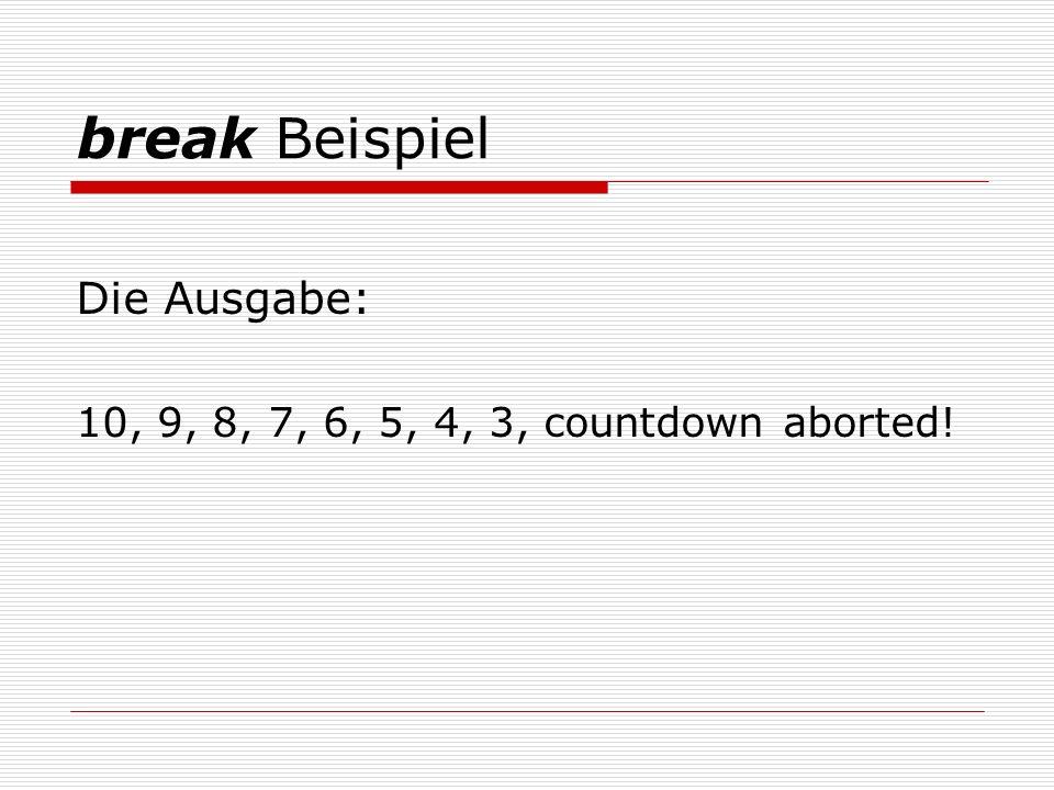 break Beispiel Die Ausgabe: 10, 9, 8, 7, 6, 5, 4, 3, countdown aborted!