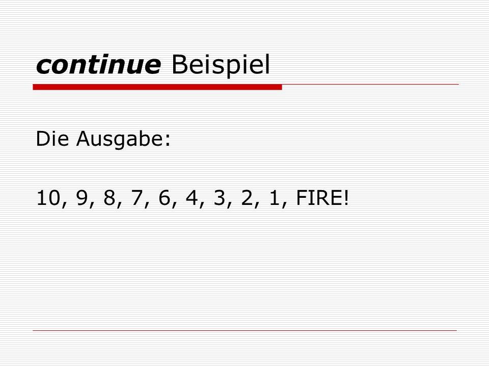 continue Beispiel Die Ausgabe: 10, 9, 8, 7, 6, 4, 3, 2, 1, FIRE!