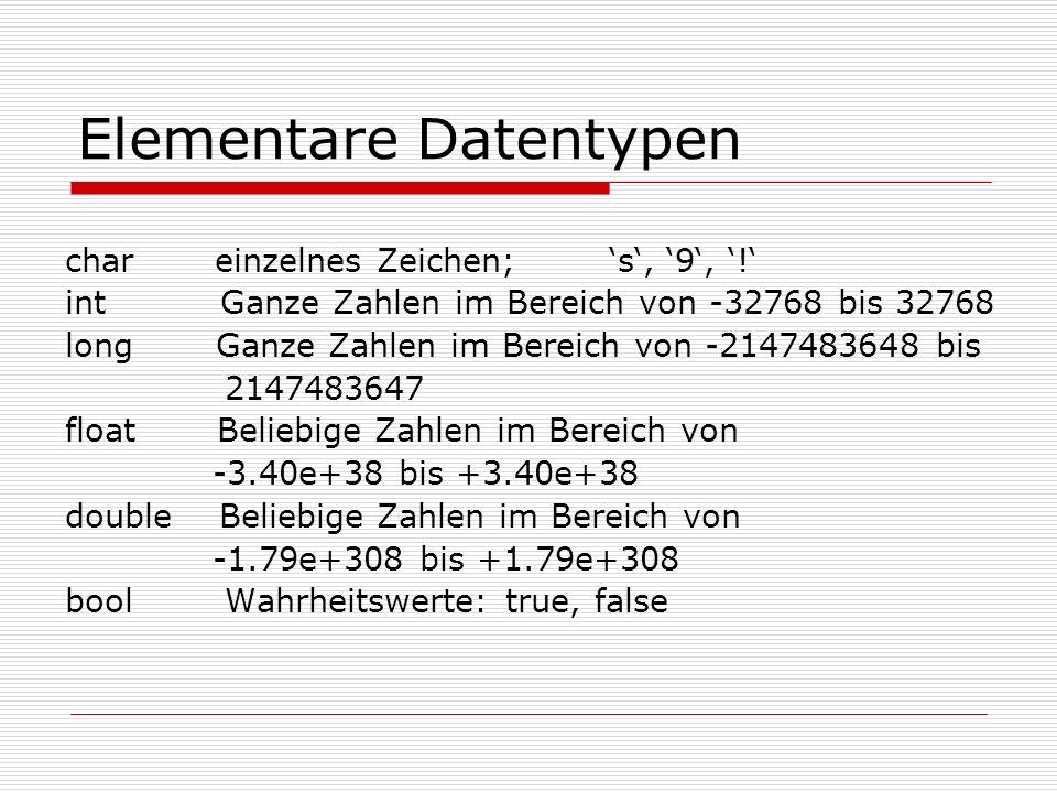 Elementare Datentypen char einzelnes Zeichen; s, 9, .