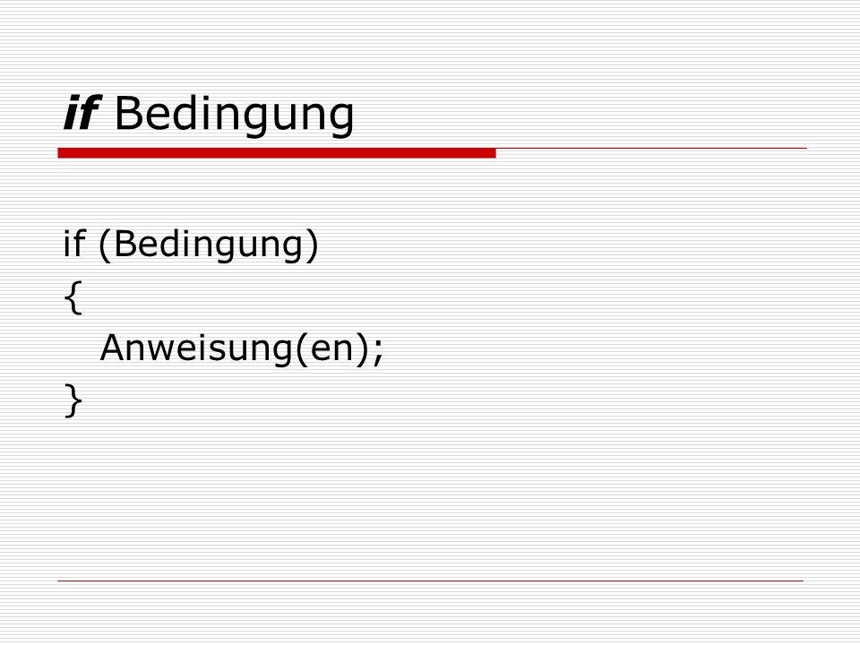 if-else Bedingung if (Bedingung) { Anweisung1; } else { Anweisung2; }