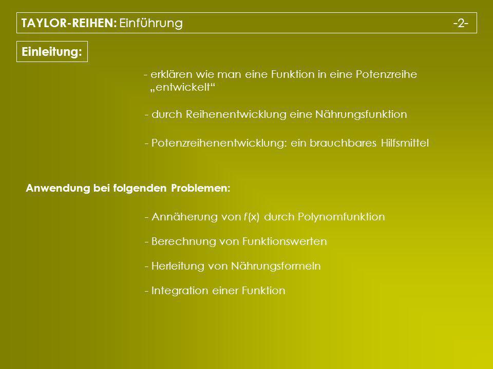 TAYLOR-REIHEN: Potenzreihenentwicklung einer Funktion -3- Mac Laurinsche Reihe: 1.