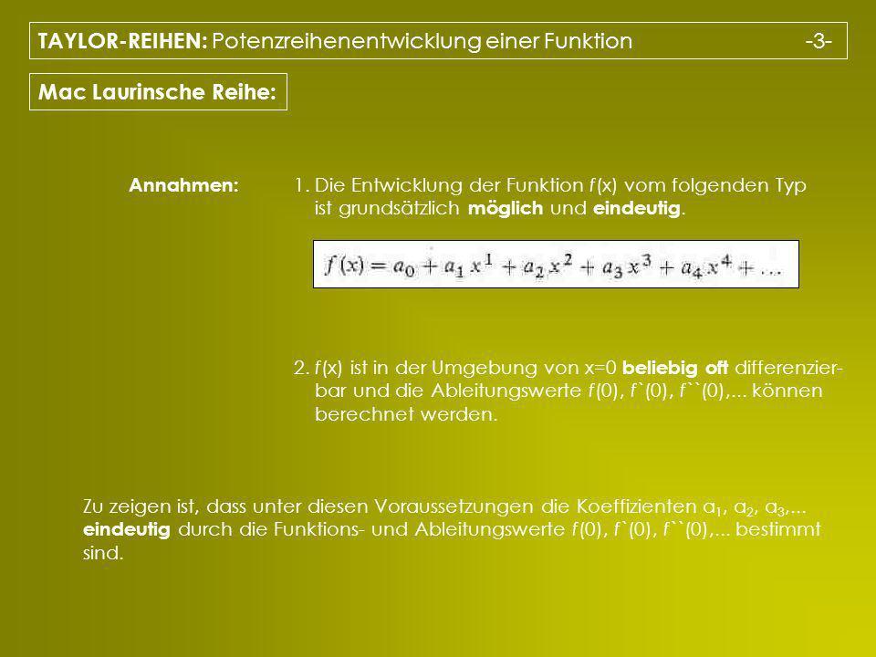 TAYLOR-REIHEN: Potenzreihenentwicklung einer Funktion -3- Mac Laurinsche Reihe: 1. Die Entwicklung der Funktion f(x) vom folgenden Typ ist grundsätzli