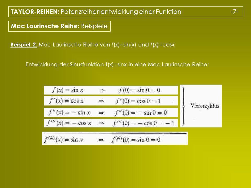 TAYLOR-REIHEN: Potenzreihenentwicklung einer Funktion -7- Mac Laurinsche Reihe: Beispiele Beispiel 2 : Mac Laurinsche Reihe von f(x)=sin(x) und f(x)=cosx Entwicklung der Sinusfunktion f(x)=sinx in eine Mac Laurinsche Reihe: